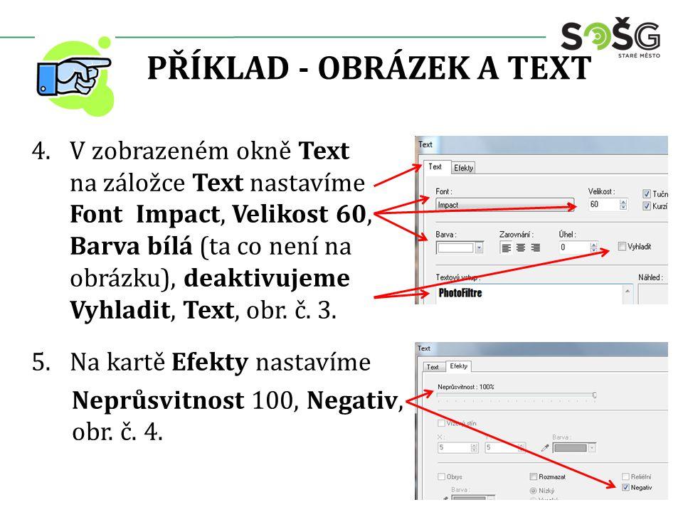 PŘÍKLAD - OBRÁZEK A TEXT 4.V zobrazeném okně Text na záložce Text nastavíme Font Impact, Velikost 60, Barva bílá (ta co není na obrázku), deaktivujeme Vyhladit, Text, obr.