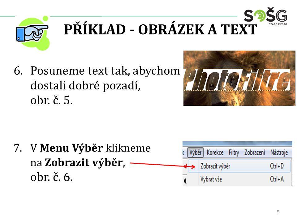 PŘÍKLAD - OBRÁZEK A TEXT 6.Posuneme text tak, abychom dostali dobré pozadí, obr. č. 5. 7.V Menu Výběr klikneme na Zobrazit výběr, obr. č. 6. 5