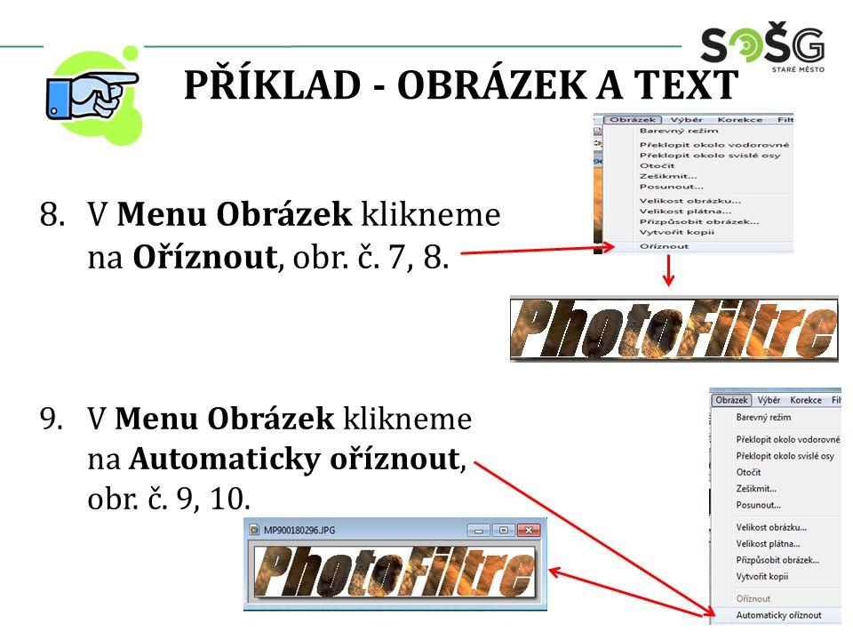 PŘÍKLAD - OBRÁZEK A TEXT 8.V Menu Obrázek klikneme na Oříznout, obr. č. 7, 8. 9.V Menu Obrázek klikneme na Automaticky oříznout, obr. č. 9, 10. 6