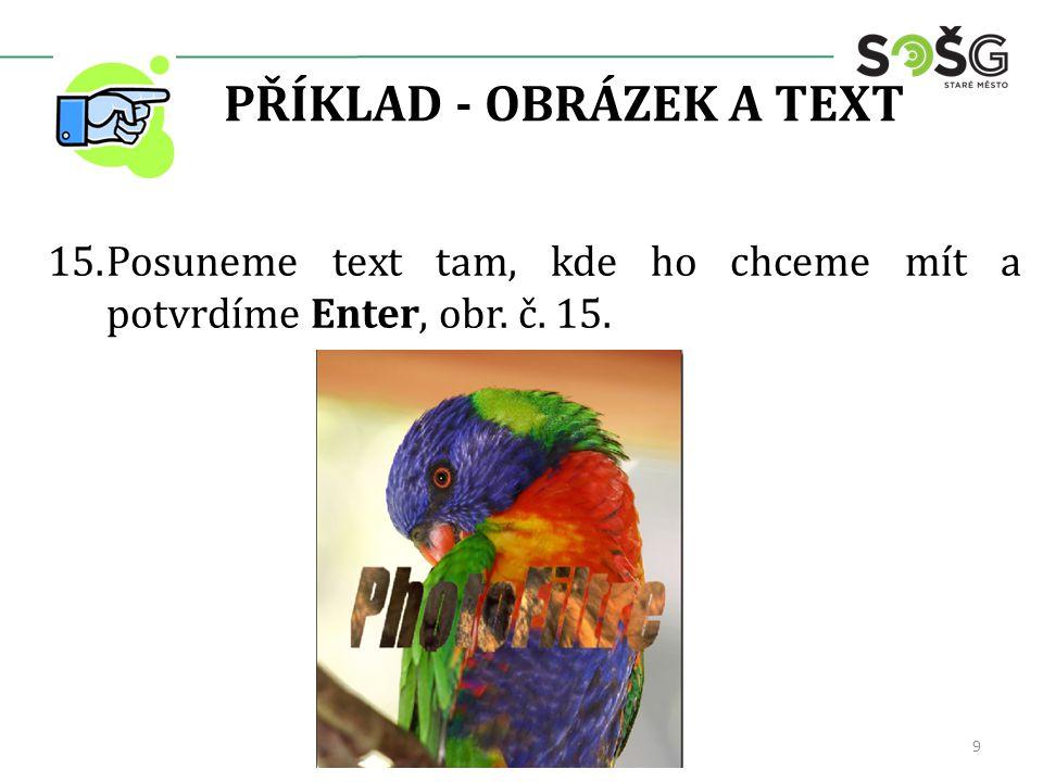 PŘÍKLAD - OBRÁZEK A TEXT 15.Posuneme text tam, kde ho chceme mít a potvrdíme Enter, obr. č. 15. 9