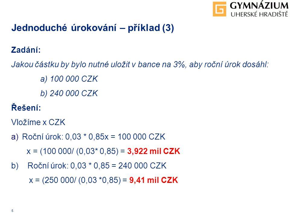 6 Jednoduché úrokování – příklad (4) Zadání: Uložíme 1 000 000 CZK s roční úrokovou mírou 3%.