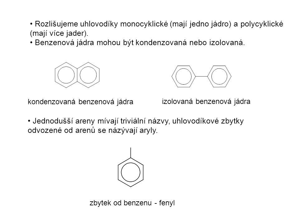 Rozlišujeme uhlovodíky monocyklické (mají jedno jádro) a polycyklické (mají více jader). Benzenová jádra mohou být kondenzovaná nebo izolovaná. konden