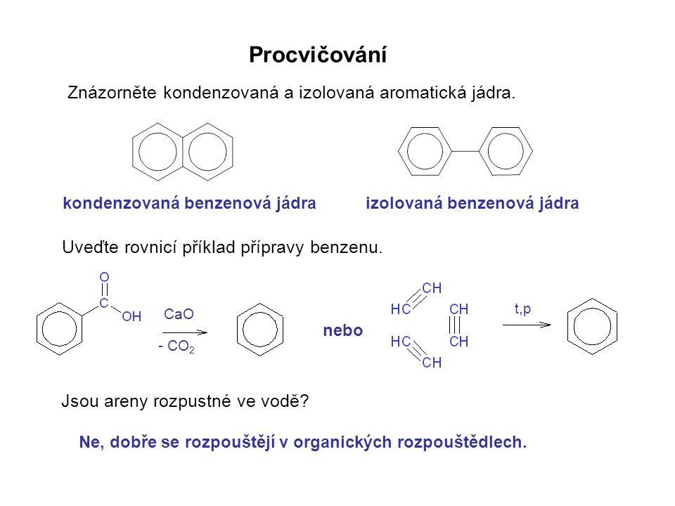 Procvičování Znázorněte kondenzovaná a izolovaná aromatická jádra. Uveďte rovnicí příklad přípravy benzenu. Jsou areny rozpustné ve vodě? kondenzovaná
