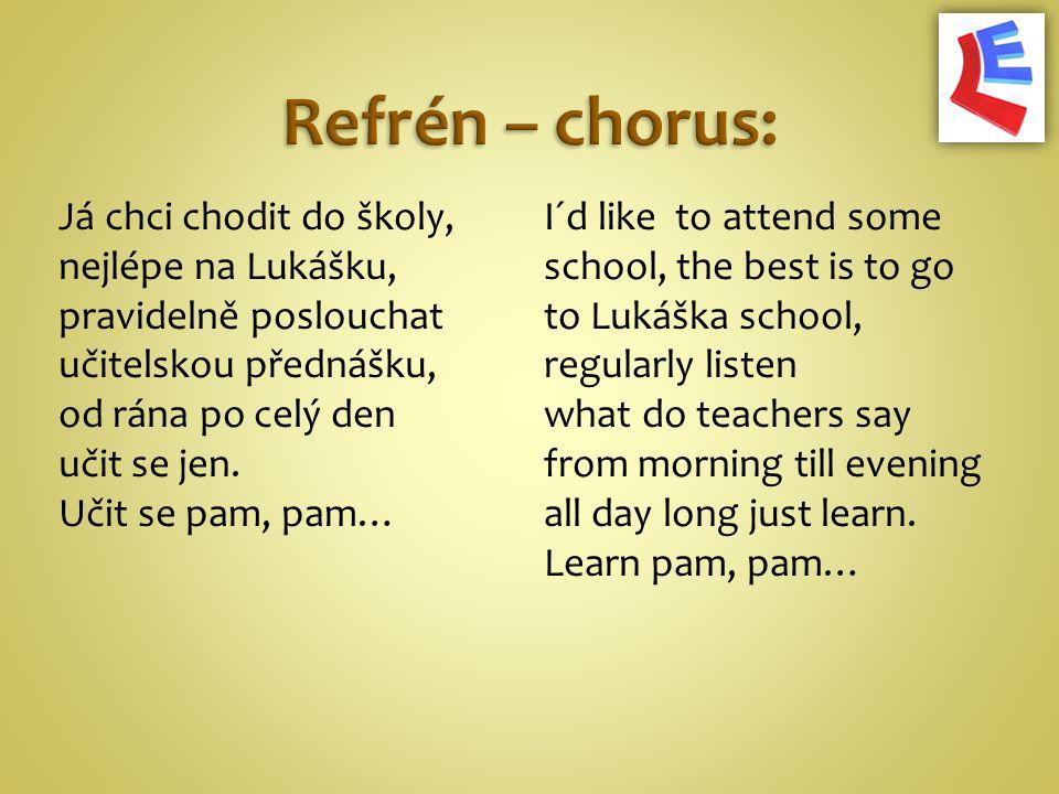 Já chci chodit do školy, nejlépe na Lukášku, pravidelně poslouchat učitelskou přednášku, od rána po celý den učit se jen.