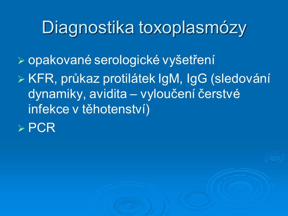 Diagnostika toxoplasmózy   opakované serologické vyšetření   KFR, průkaz protilátek IgM, IgG (sledování dynamiky, avidita – vyloučení čerstvé infe