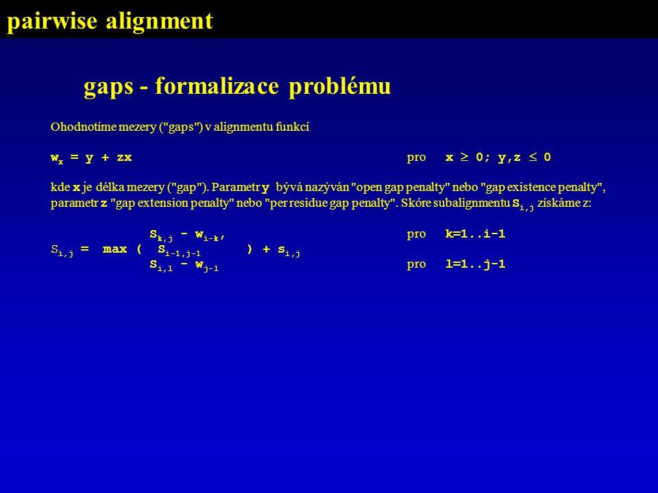 Ohodnotíme mezery ( gaps ) v alignmentu funkcí w x = y + zx pro x  0; y,z  0 kde x je délka mezery ( gap ).