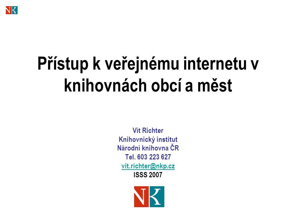 Přístup k veřejnému internetu v knihovnách obcí a měst Vít Richter Knihovnický institut Národní knihovna ČR Tel.