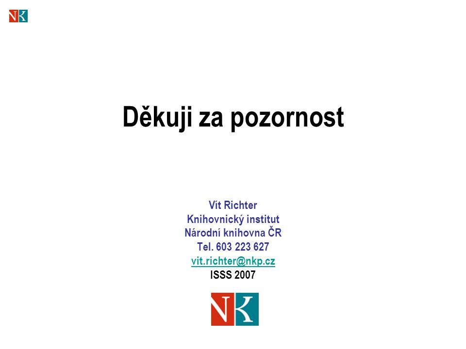 Děkuji za pozornost Vít Richter Knihovnický institut Národní knihovna ČR Tel.