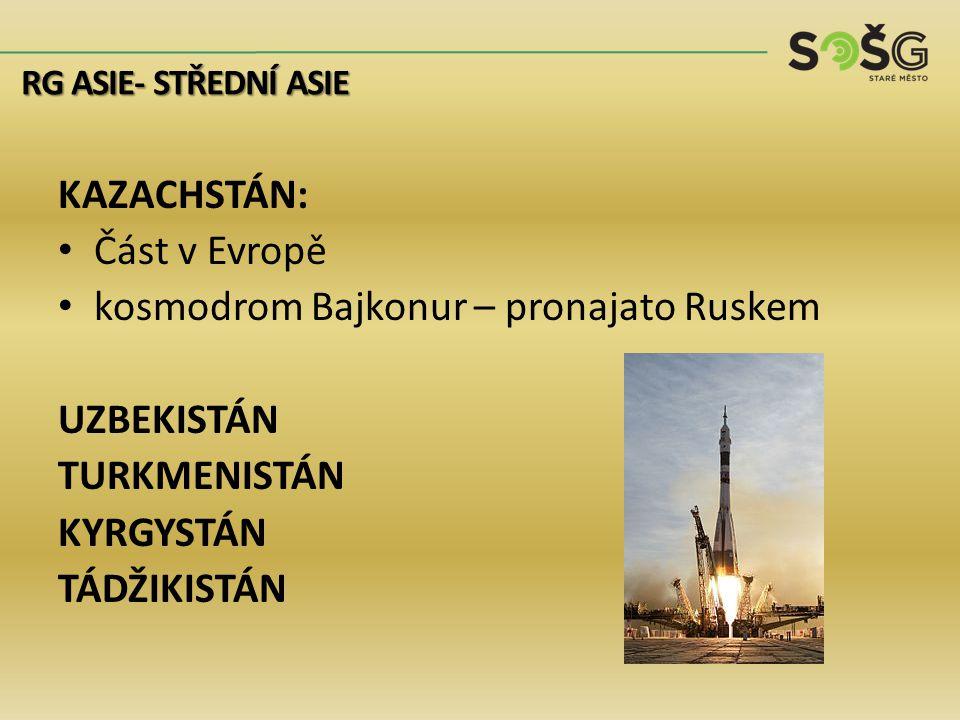 KAZACHSTÁN: Část v Evropě kosmodrom Bajkonur – pronajato Ruskem UZBEKISTÁN TURKMENISTÁN KYRGYSTÁN TÁDŽIKISTÁN RG ASIE- STŘEDNÍ ASIE