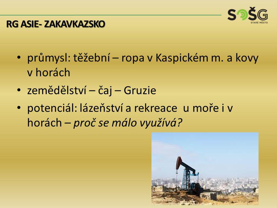 průmysl: těžební – ropa v Kaspickém m. a kovy v horách zemědělství – čaj – Gruzie potenciál: lázeňství a rekreace u moře i v horách – proč se málo vyu