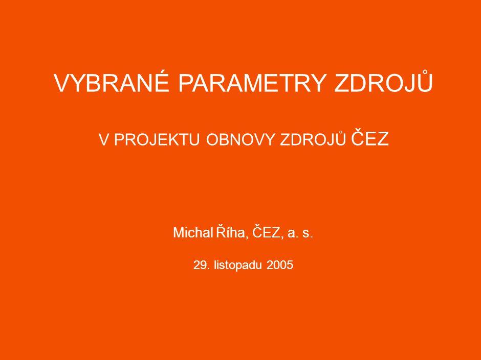 VYBRANÉ PARAMETRY ZDROJŮ V PROJEKTU OBNOVY ZDROJŮ ČEZ Michal Říha, ČEZ, a. s. 29. listopadu 2005