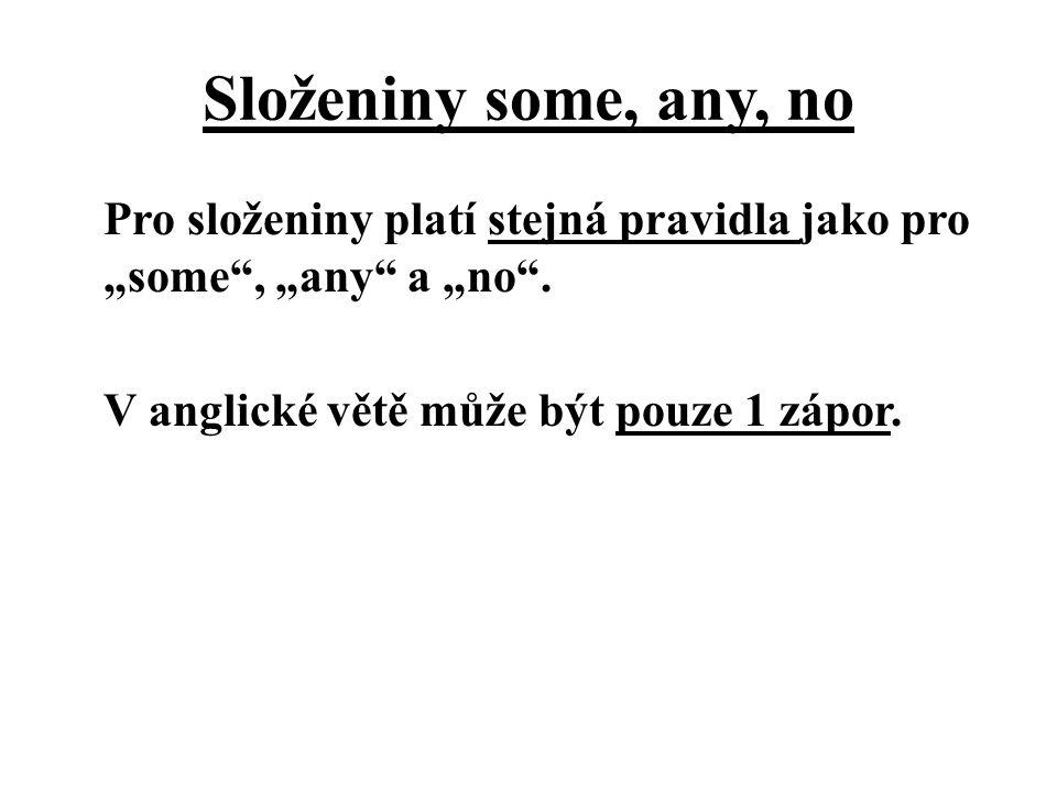 """Pro složeniny platí stejná pravidla jako pro """"some"""", """"any"""" a """"no"""". V anglické větě může být pouze 1 zápor."""