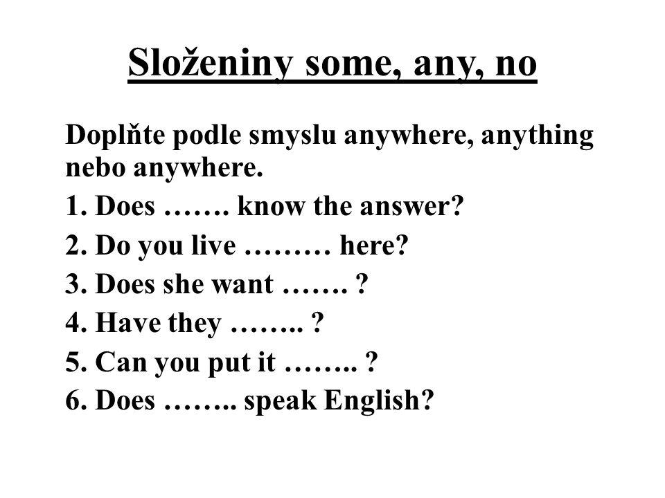 Složeniny some, any, no Správné řešení: 1.Does anybody know the answer.