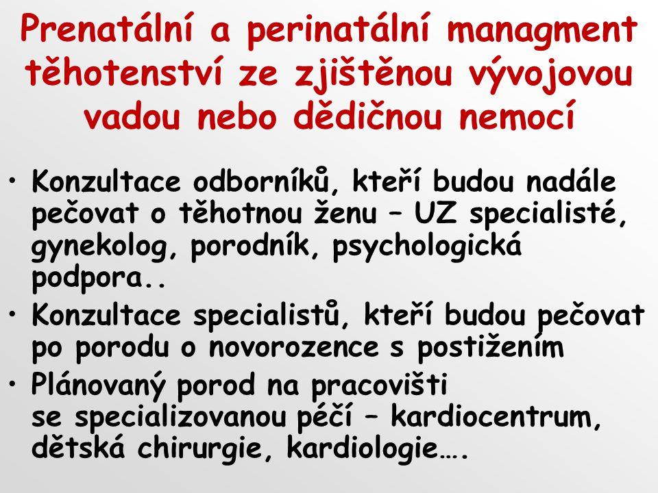 Prenatální a perinatální managment těhotenství ze zjištěnou vývojovou vadou nebo dědičnou nemocí Konzultace odborníků, kteří budou nadále pečovat o těhotnou ženu – UZ specialisté, gynekolog, porodník, psychologická podpora..