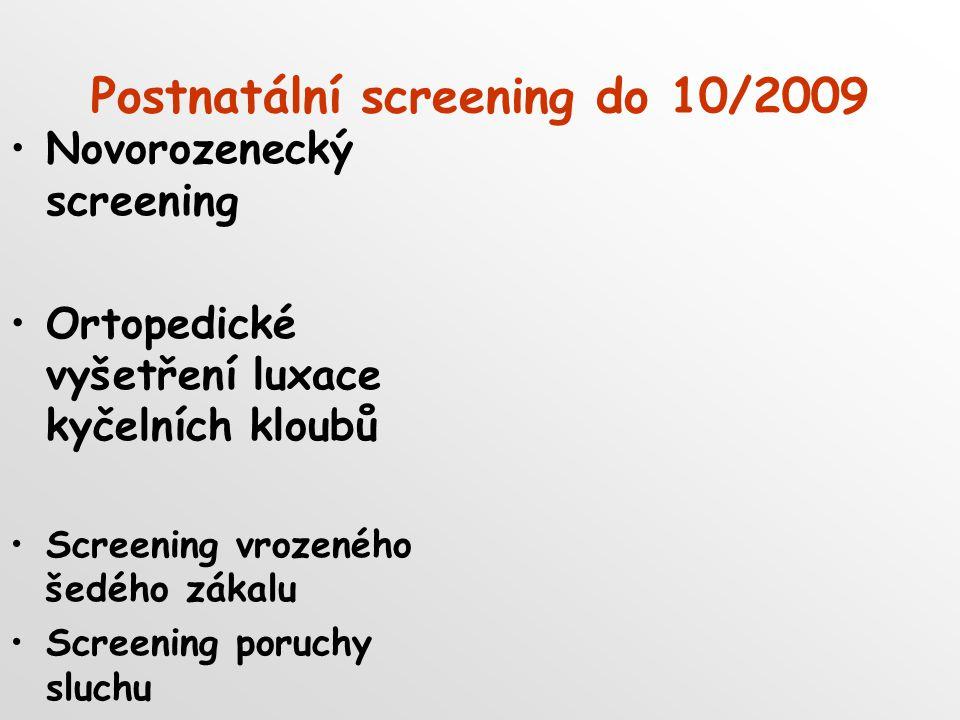 Postnatální screening do 10/2009 Novorozenecký screening Ortopedické vyšetření luxace kyčelních kloubů Screening vrozeného šedého zákalu Screening poruchy sluchu