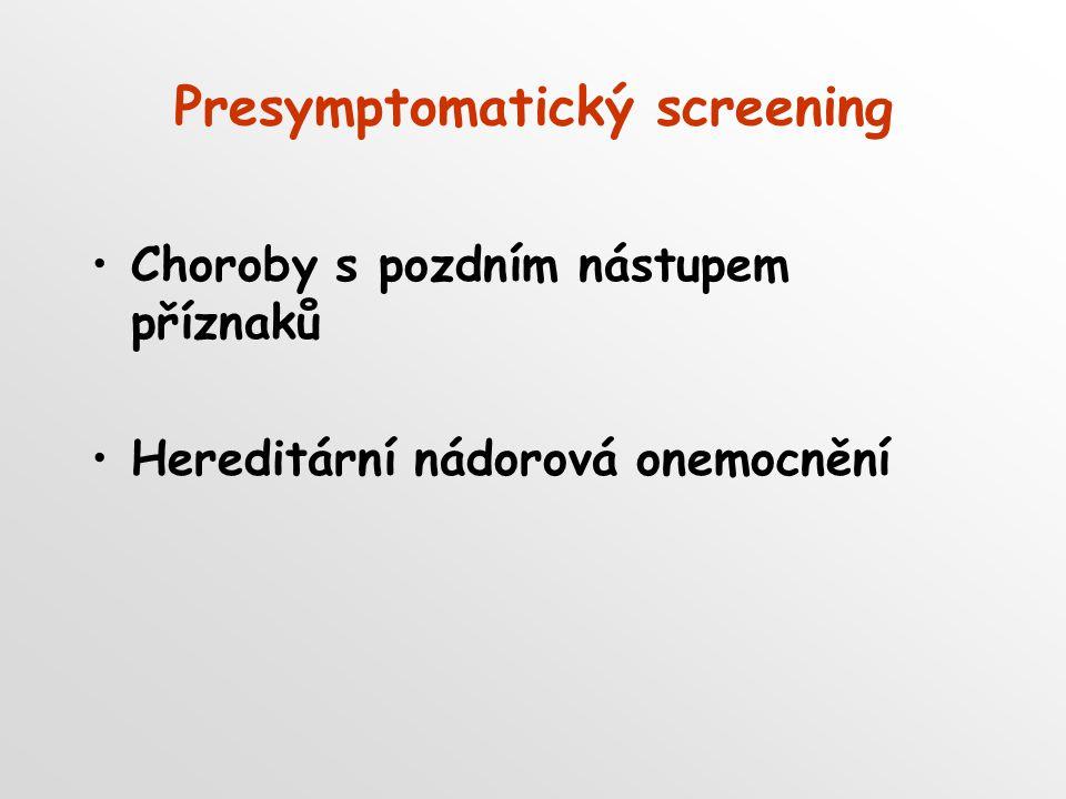 Presymptomatický screening Choroby s pozdním nástupem příznaků Hereditární nádorová onemocnění