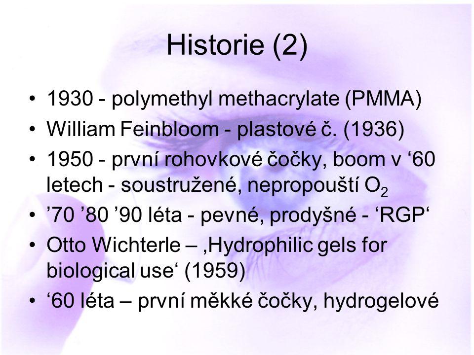 Historie (2) 1930 - polymethyl methacrylate (PMMA) William Feinbloom - plastové č. (1936) 1950 - první rohovkové čočky, boom v '60 letech - soustružen