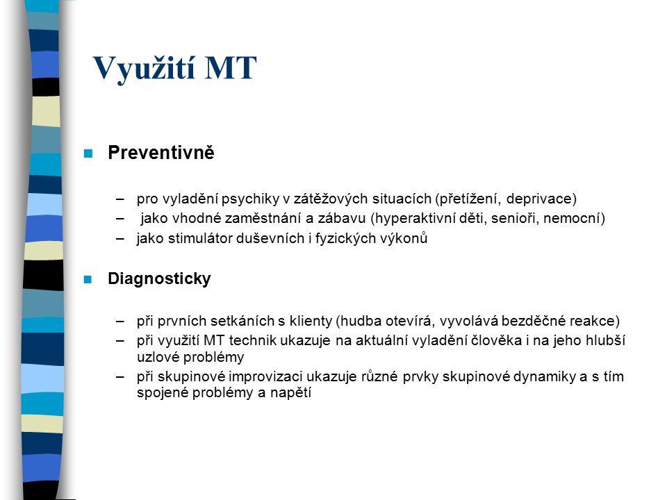 Využití MT Preventivně –pro vyladění psychiky v zátěžových situacích (přetížení, deprivace) – jako vhodné zaměstnání a zábavu (hyperaktivní děti, seni