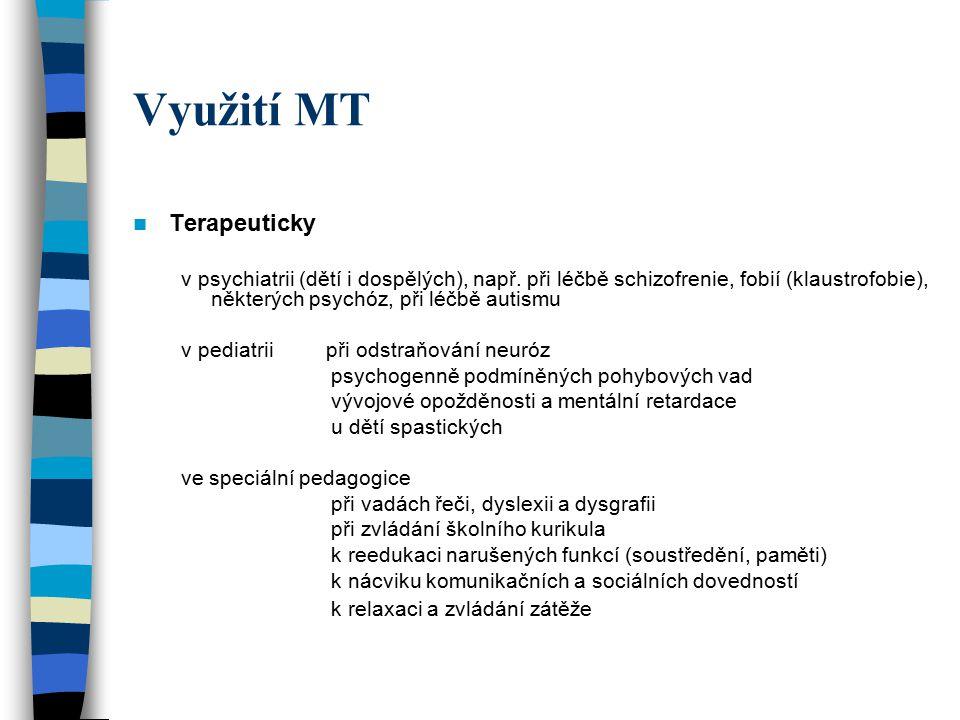Využití MT Terapeuticky v psychiatrii (dětí i dospělých), např. při léčbě schizofrenie, fobií (klaustrofobie), některých psychóz, při léčbě autismu v