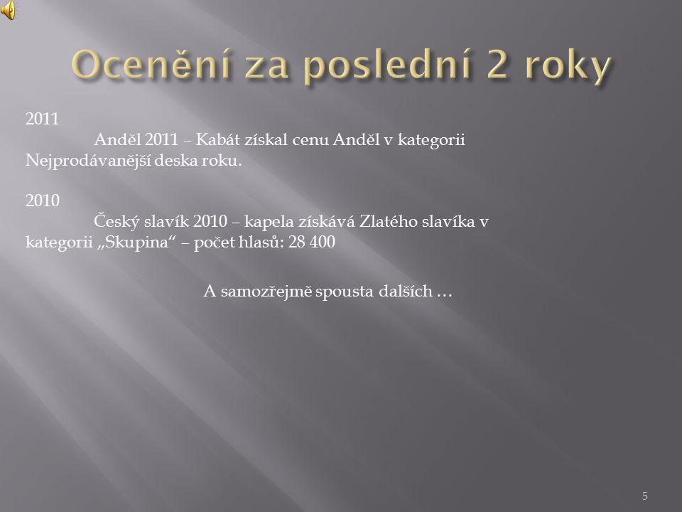 5 2011 Anděl 2011 – Kabát získal cenu Anděl v kategorii Nejprodávanější deska roku.