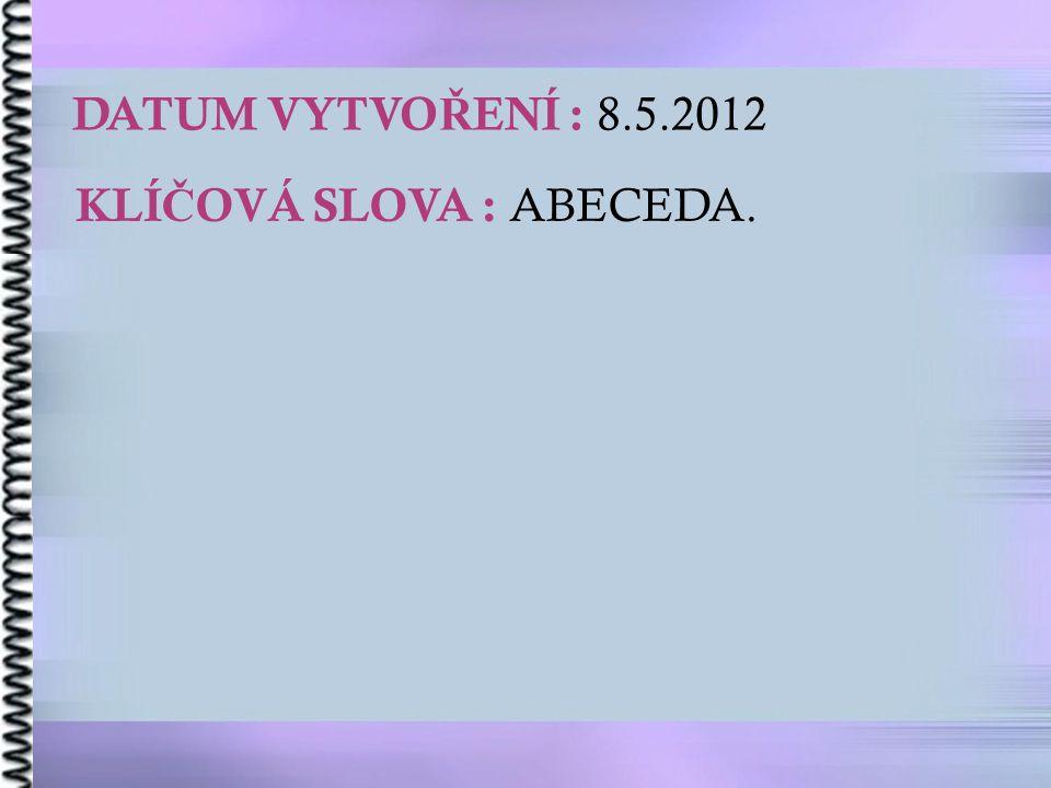 DATUM VYTVO Ř ENÍ : 8.5.2012 KLÍ Č OVÁ SLOVA : ABECEDA.