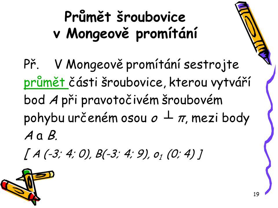 19 Průmět šroubovice v Mongeově promítání Př.