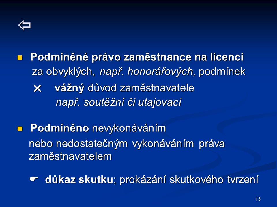 13  Podmíněné právo zaměstnance na licenci Podmíněné právo zaměstnance na licenci za obvyklých, např.