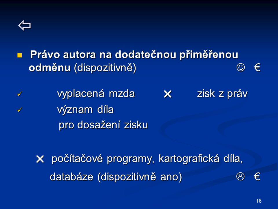 16  Právo autora na dodatečnou přiměřenou Právo autora na dodatečnou přiměřenou odměnu (dispozitivně) € odměnu (dispozitivně) € vyplacená mzda  zisk