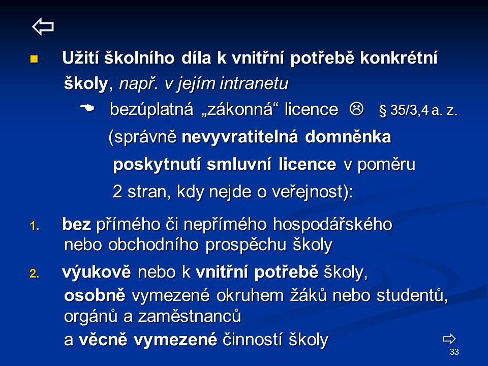 33  Užití školního díla k vnitřní potřebě konkrétní Užití školního díla k vnitřní potřebě konkrétní školy, např. v jejím intranetu školy, např. v jej