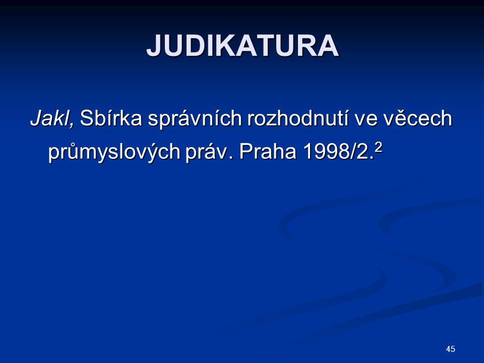 45 JUDIKATURA Jakl, Sbírka správních rozhodnutí ve věcech průmyslových práv. Praha 1998/2. 2