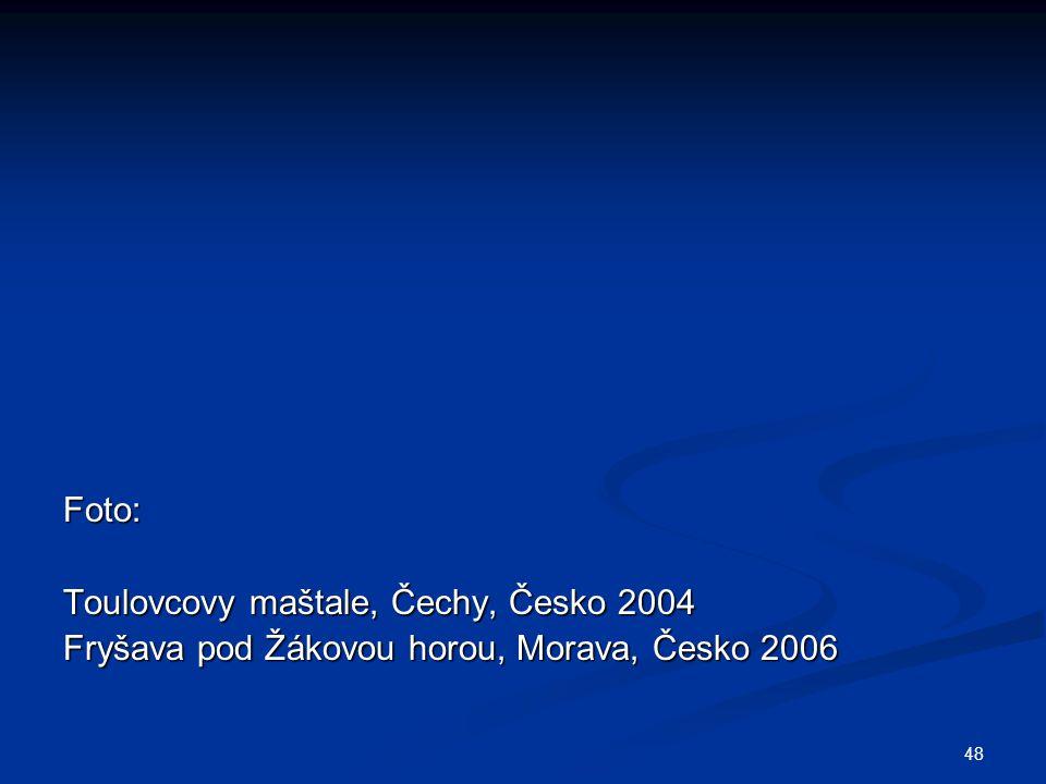 48 Foto: Toulovcovy maštale, Čechy, Česko 2004 Fryšava pod Žákovou horou, Morava, Česko 2006