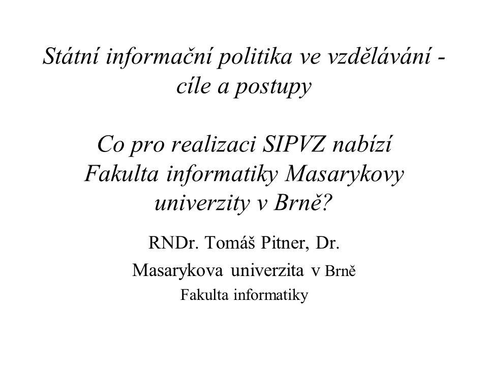 Státní informační politika ve vzdělávání - cíle a postupy Co pro realizaci SIPVZ nabízí Fakulta informatiky Masarykovy univerzity v Brně.