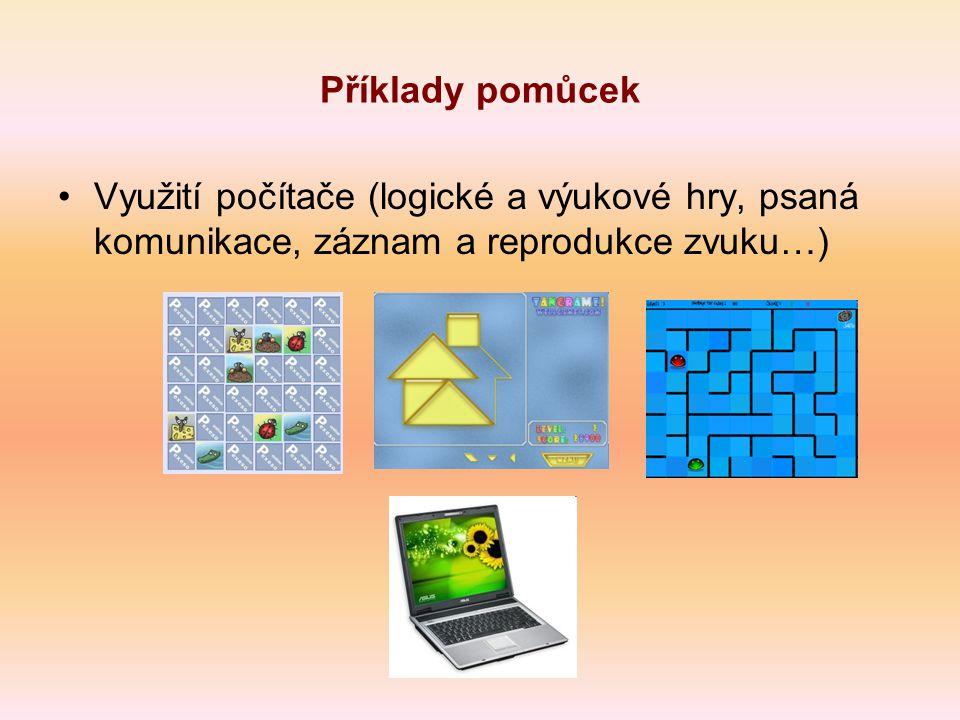 Příklady pomůcek Využití počítače (logické a výukové hry, psaná komunikace, záznam a reprodukce zvuku…)