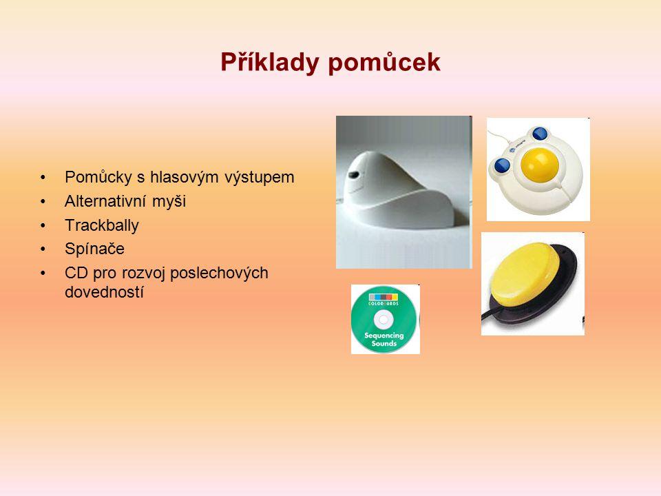 Příklady pomůcek Pomůcky s hlasovým výstupem Alternativní myši Trackbally Spínače CD pro rozvoj poslechových dovedností