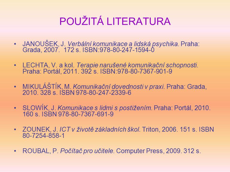 POUŽITÁ LITERATURA JANOUŠEK, J.Verbální komunikace a lidská psychika.