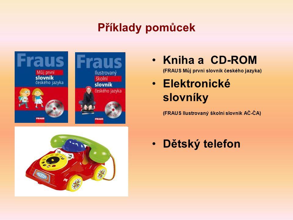 Příklady pomůcek Kniha a CD-ROM (FRAUS Můj první slovník českého jazyka) Elektronické slovníky (FRAUS Ilustrovaný školní slovník AČ-ČA) Dětský telefon