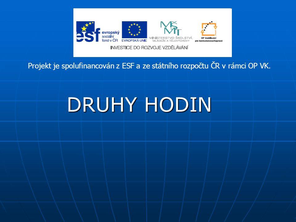 DRUHY HODIN DRUHY HODIN Projekt je spolufinancován z ESF a ze státního rozpočtu ČR v rámci OP VK.