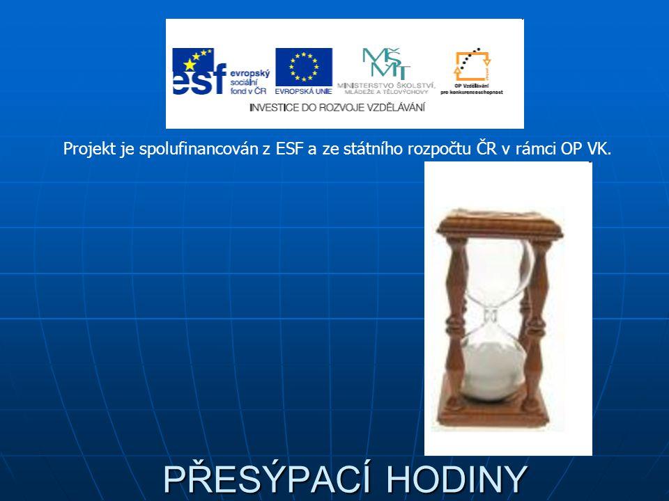 PŘESÝPACÍ HODINY Projekt je spolufinancován z ESF a ze státního rozpočtu ČR v rámci OP VK.