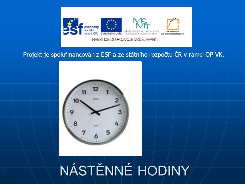 NÁSTĚNNÉ HODINY NÁSTĚNNÉ HODINY Projekt je spolufinancován z ESF a ze státního rozpočtu ČR v rámci OP VK.