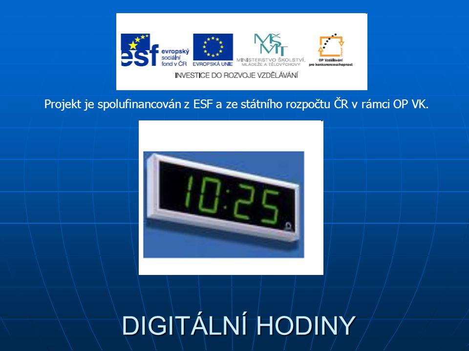 DIGITÁLNÍ HODINY DIGITÁLNÍ HODINY Projekt je spolufinancován z ESF a ze státního rozpočtu ČR v rámci OP VK.