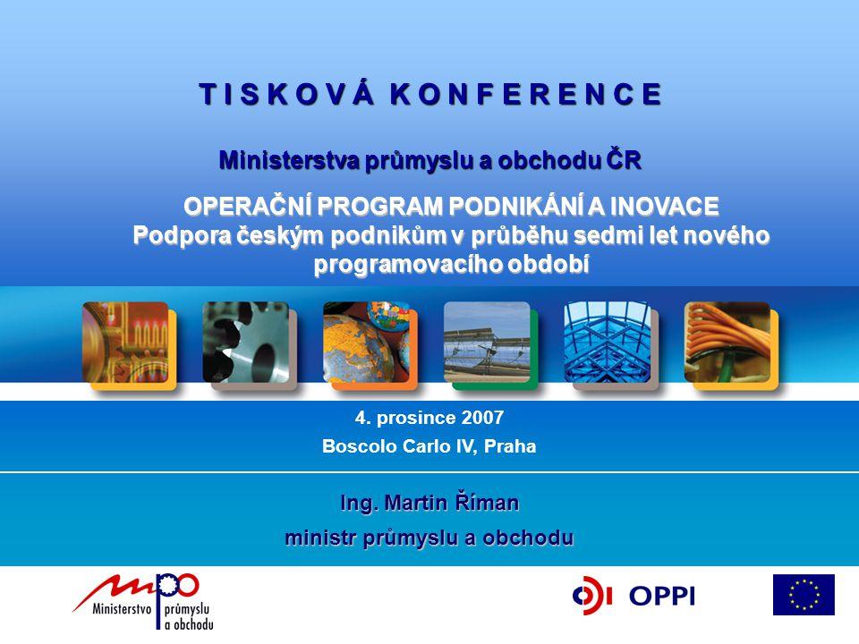 K O N F E R E N C E Ministerstva průmyslu a obchodu ČR 14. června 2007 Michnův palác, Praha OPERAČNÍ PROGRAM PODNIKÁNÍ A INOVACE Investice do Vaší bud