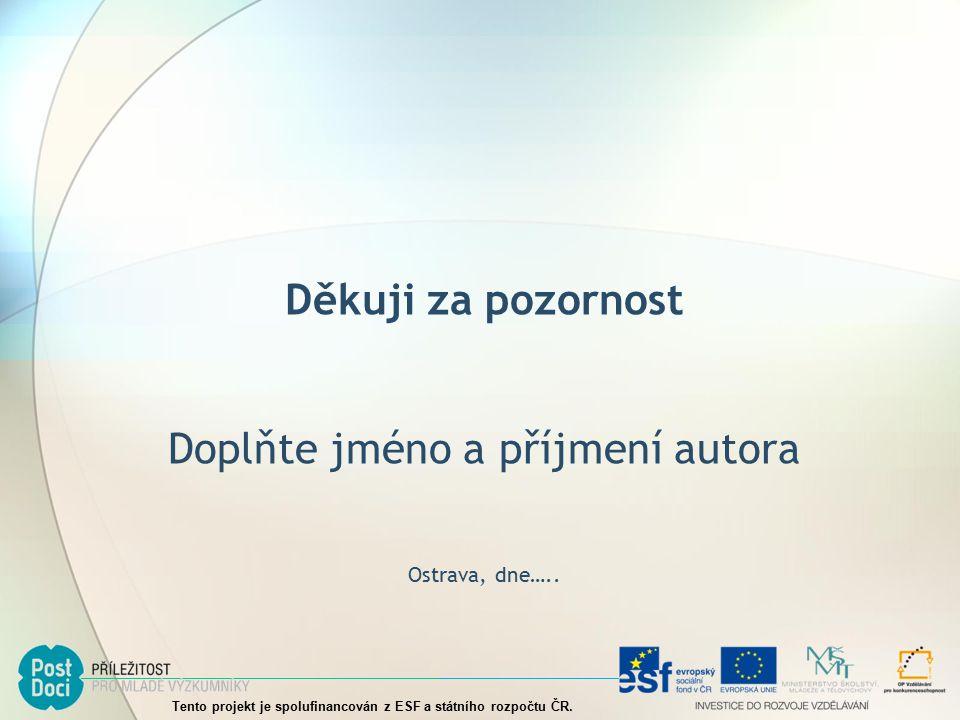 Děkuji za pozornost Doplňte jméno a příjmení autora Ostrava, dne…..