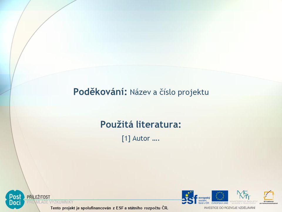 Poděkování: Název a číslo projektu Použitá literatura: [1] Autor ….