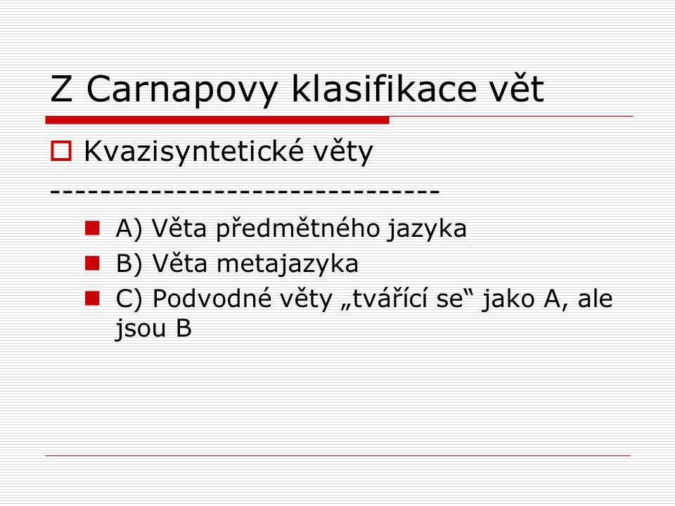 """Z Carnapovy klasifikace vět  Kvazisyntetické věty ------------------------------- A) Věta předmětného jazyka B) Věta metajazyka C) Podvodné věty """"tvářící se jako A, ale jsou B"""