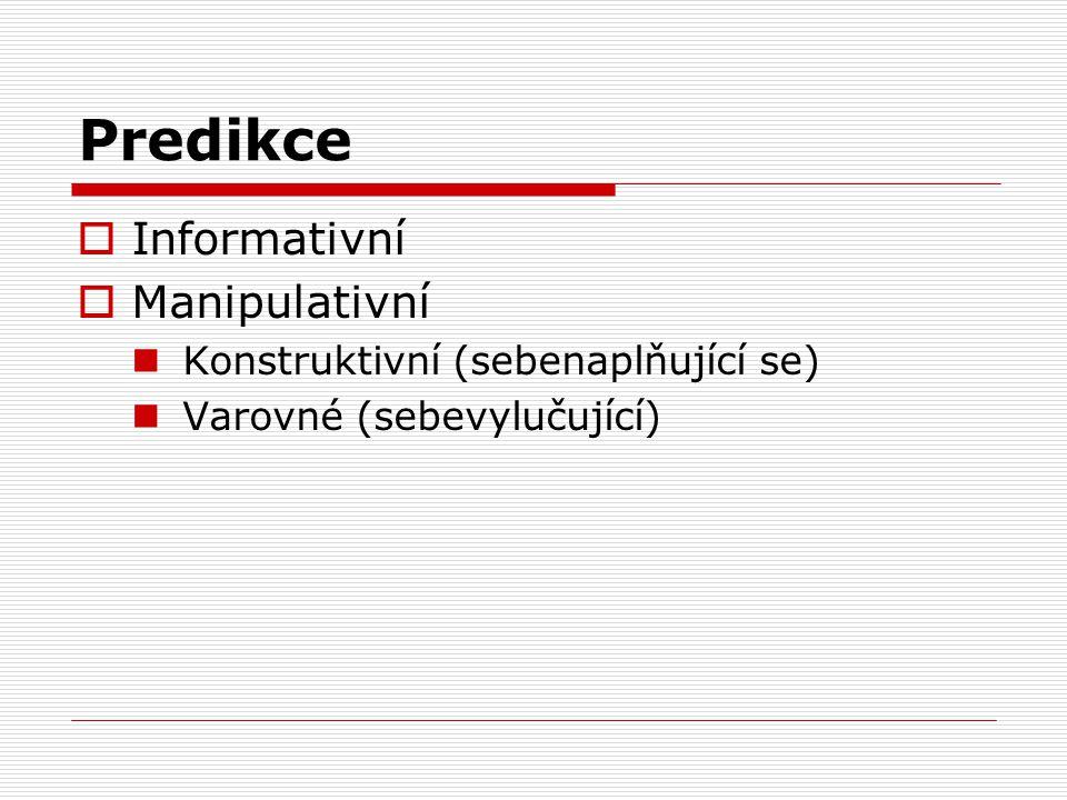 Predikce  Informativní  Manipulativní Konstruktivní (sebenaplňující se) Varovné (sebevylučující)