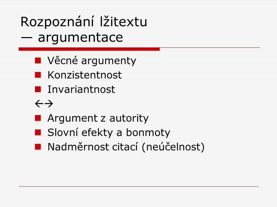 Rozpoznání lžitextu — argumentace Věcné argumenty Konzistentnost Invariantnost  Argument z autority Slovní efekty a bonmoty Nadměrnost citací (neúčelnost)
