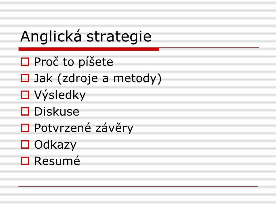 Anglická strategie  Proč to píšete  Jak (zdroje a metody)  Výsledky  Diskuse  Potvrzené závěry  Odkazy  Resumé