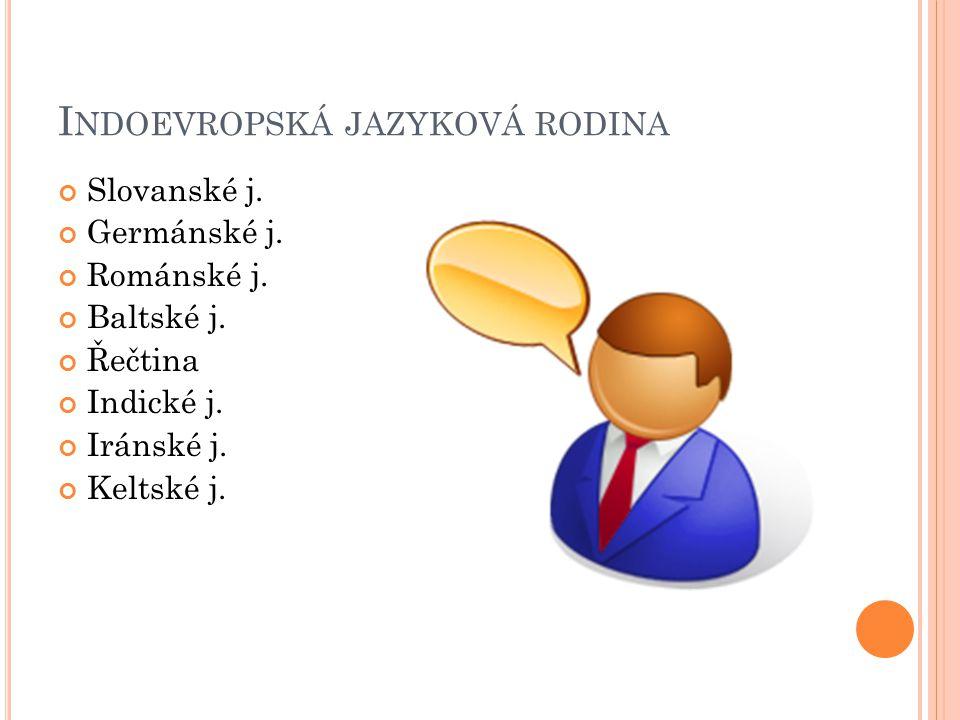 I NDOEVROPSKÁ JAZYKOVÁ RODINA Slovanské j.Germánské j.