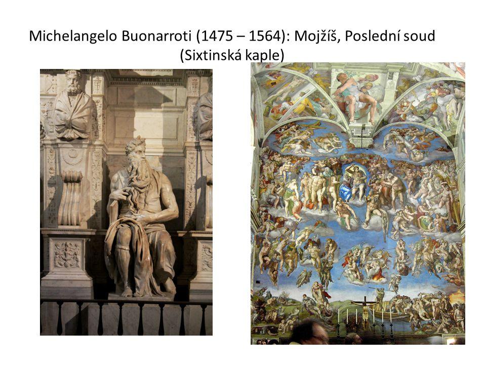 Michelangelo Buonarroti (1475 – 1564): Mojžíš, Poslední soud (Sixtinská kaple)
