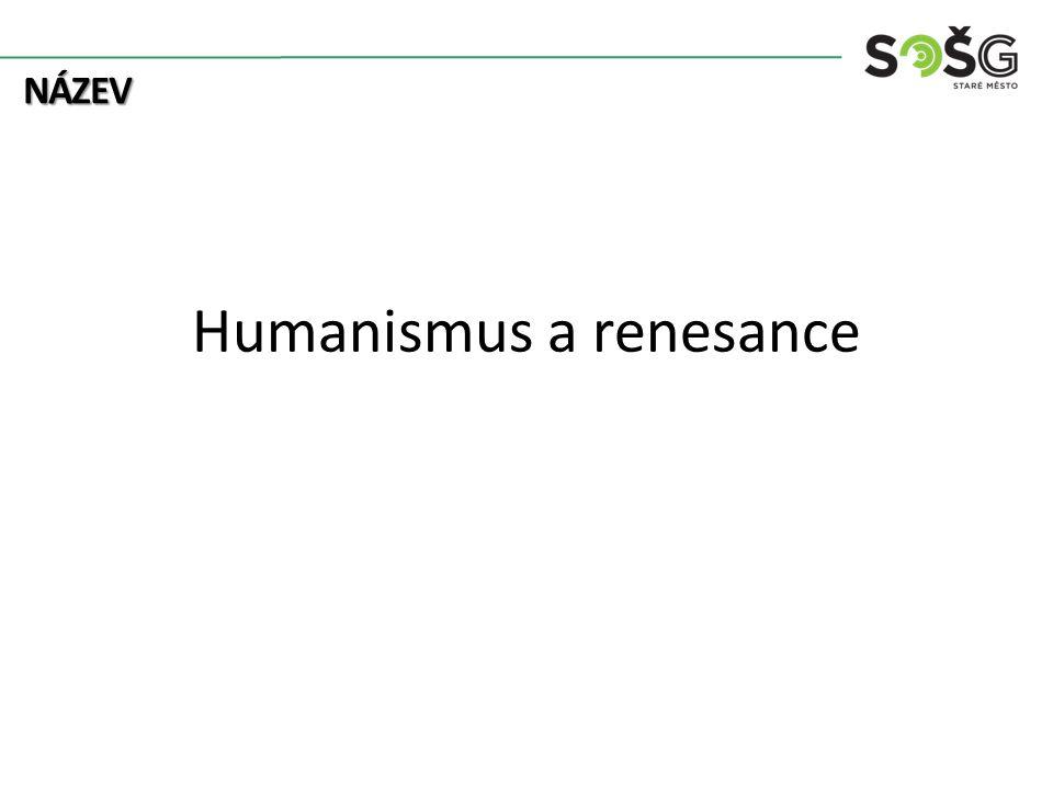 NÁZEV Humanismus a renesance
